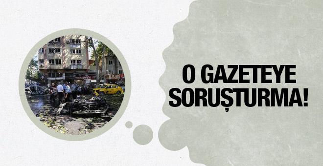 Ankara saldırısı o manşeti atan gazeteye soruşturma