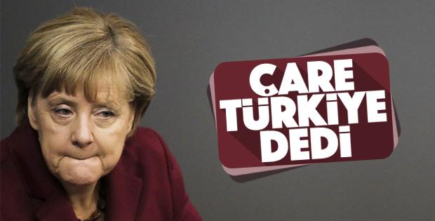 Merkel: Tek çare Türkiye!