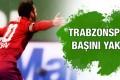 Trabzonspor başını yaktı